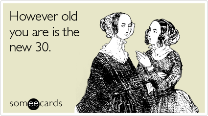 Funny Birthday Ecard: However old you are is the new 30.