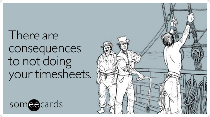 someecards.com - There are consequences to not doing your timesheets