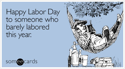 someecards.com - Happy Labor Day to someone who barely labored this year