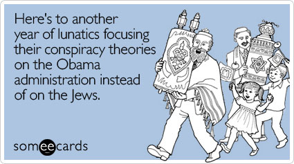 someecards.com - Here's to another year of lunatics focusing their conspiracy theories on the Obama administration instead of on the Jews