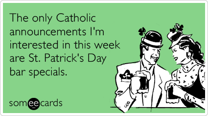The only Catholic announcements I'm interested in this week are St. Patrick's Day bar specials.