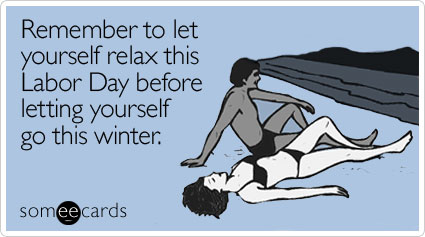 Funny Labor Day Ecard: Remember to let yourself relax this Labor Day before letting yourself go this winter.