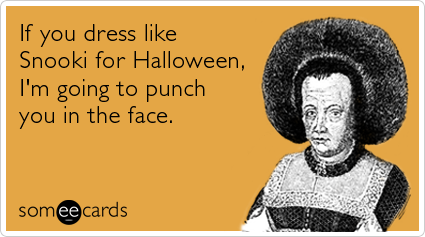 someecards.com - If you dress like Snooki for Halloween, I'm going to punch you in the face