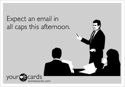 Funny Workplace Ecard: Expect an email in all caps this afternoon.