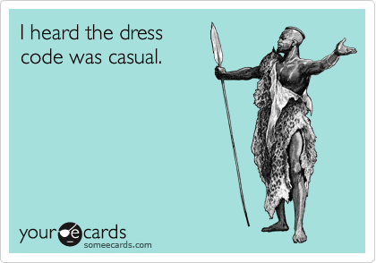 Funny Party Ecard: I heard the dress code was casual.