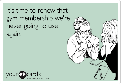 Funny New Year's Ecard: It's time to renew that gym membership we're never going to use again.