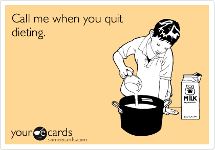 someecards.com - Call me when you quit dieting.