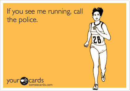 Funny Confession Ecard: If you see me running, call the police.