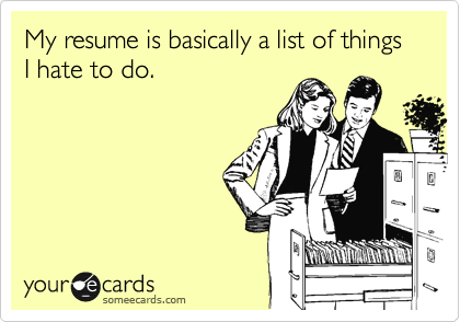 Funny Workplace Ecard: My resume is basically a list of things I hate to do.
