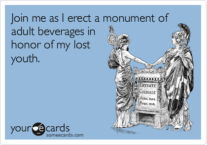 Funny Birthday Party Ecard: Join me as I erect a monument of adult beverages ...