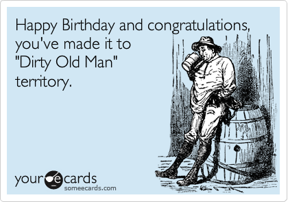 Pics Photos - Funny Birthday Ecard Welcome To The Dirty 30s I Guess ...