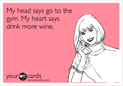Funny Cry for Help Ecard: My head says go to the gym. My heart says drink more wine.