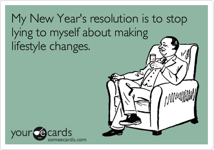 Funny New Year's Ecard: My New Year's resolution is to stop lying to myself about making lifestyle changes.