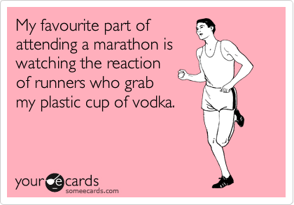 Funny Sports Ecard: My favourite part of attending a marathon is watching the reaction of runners who grab my plastic cup of vodka.