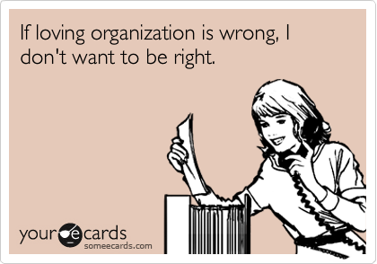 If loving organization is wrong, I don't want to be right.