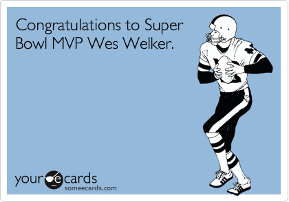 someecards.com - Congratulations to Super Bowl MVP Wes Welker.