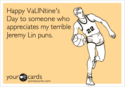 someecards.com - Happy VaLINtine's Day to someone who appreciates my terrible Jeremy Lin puns.