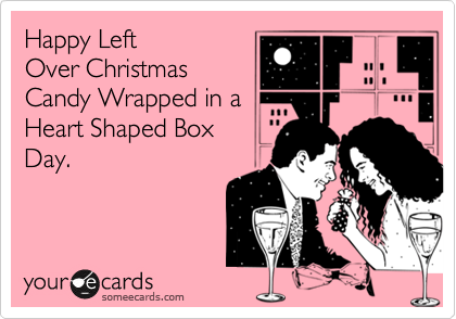 Funny Valentine's Day Ecard: Happy Left Over Christmas Candy Wrapped in a Heart Shaped Box Day.