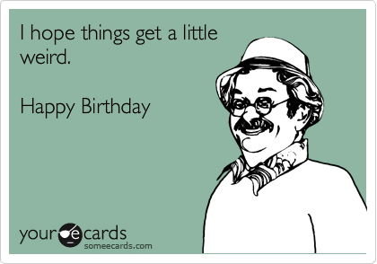 funny flirty birthday ecards You can pick up any flirt meme and send it in a private message in fact, the following flirting ecards can be used in many different ways this is the key to win the.