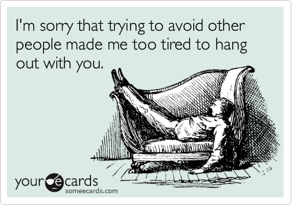 Funny Apology Ecard: I'm sorry that trying to avoid other people made me too tired to hang out with you.