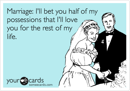 Funny Wedding Ecard Marriage I 39ll bet you half of my possessions that