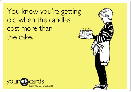 You know youre getting old when the candles cost more than the you know youre getting old when the candles cost more than the cake yoshi del rey pinterest someecards e cards and humour bookmarktalkfo Image collections