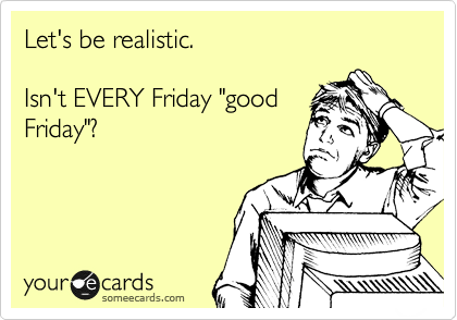 Someecards Funny Friday Funny Ecard Friday Someecards
