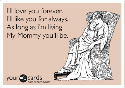 Funny Thinking of You Ecard: I'll love you forever. I'll ...