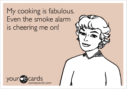 Funny Confession Ecard: My cooking is fabulous. Even the smoke alarm is cheering me on!