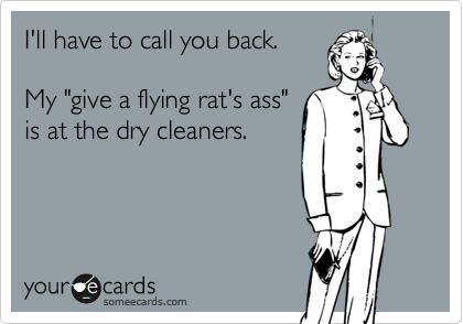 someecards.com - I'll have to call you back. My