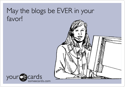 someecards.com - May the blogs be EVER in your favor!