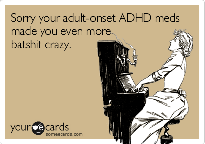 Funny Sympathy Ecard: Sorry your adult-onset ADHD meds made you even more ...