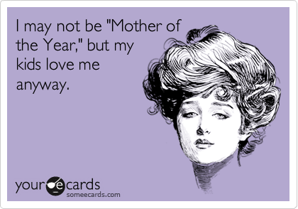 someecards.com - I may not be