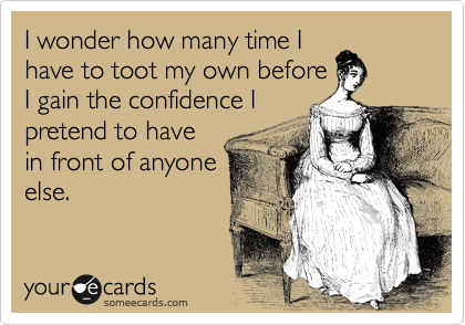 I wonder how many time I have to toot my own before I gain the confidence I pretend to have in front of anyone else.