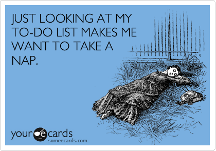 Funny Cry for Help Ecard: JUST LOOKING AT MY TO-DO LIST MAKES ME WANT TO TAKE A NAP.