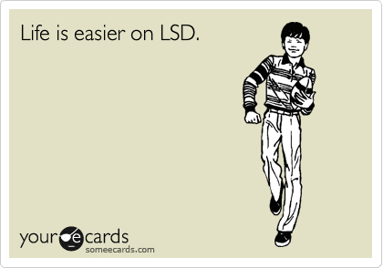 someecards.com - Life is easier on LSD.