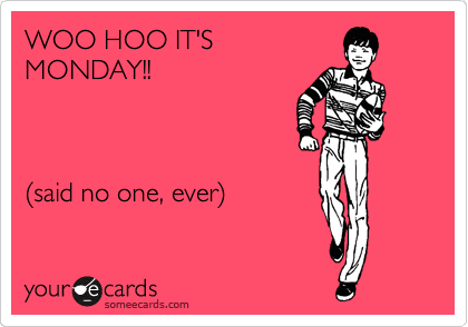 Happy Monday Funny Ecards Funny somewhat topical ecardFunny Monday Ecards