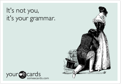 someecards.com - It's not you, it's your grammar.
