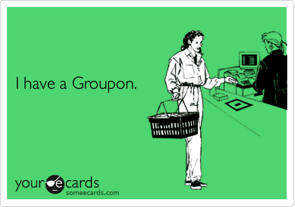 someecards.com - I have a Groupon.