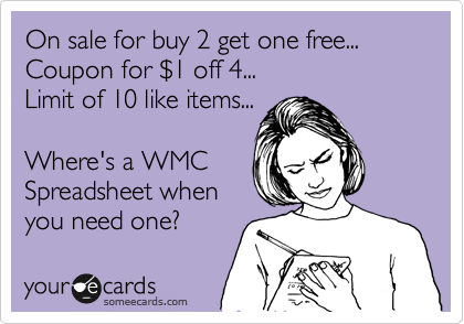 someecards.com - On sale for buy 2 get one free... Coupon for $1 off 4... Limit of 10 like items... Where's a WMC Spreadsheet when you need one?