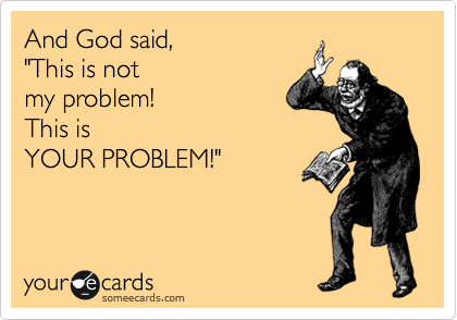 someecards.com - And God said,