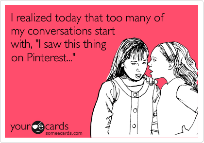 someecards.com - I realized today that too many of my conversations start with,