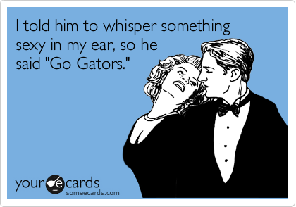 someecards.com - I told him to whisper something sexy in my ear, so he said