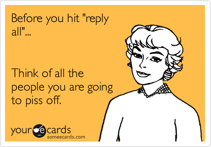 """Before you hit """"reply all""""... Think of all the people you ..."""