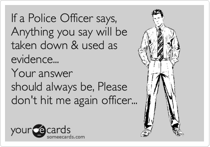 if a police officer says anything you say will be taken