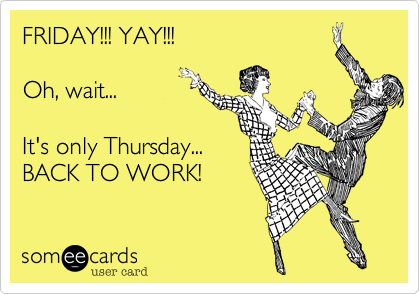 Funny Thursday Work Ecards Funny workplace ecard  friday Your Ecards Happy Friday