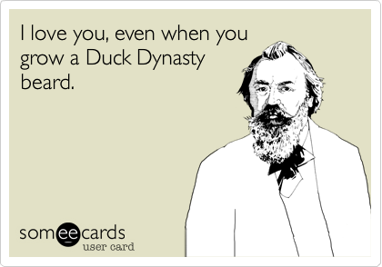 Flirting Ecard: I love you, even when you grow a Duck Dynasty beard