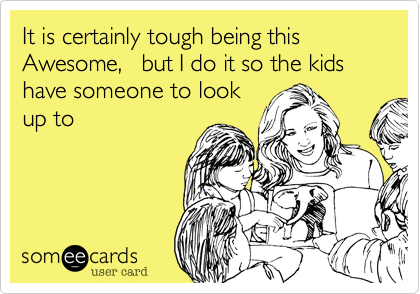 Ecards About Being Awesome