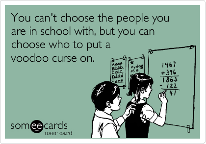 Funny Graduation Ecard: You can't choose the people you are in school with, but you can choose who to put a voodoo curse on.
