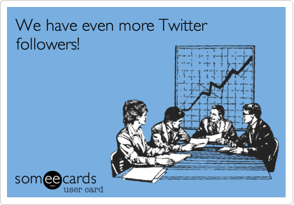someecards.com - We have even more Twitter followers!